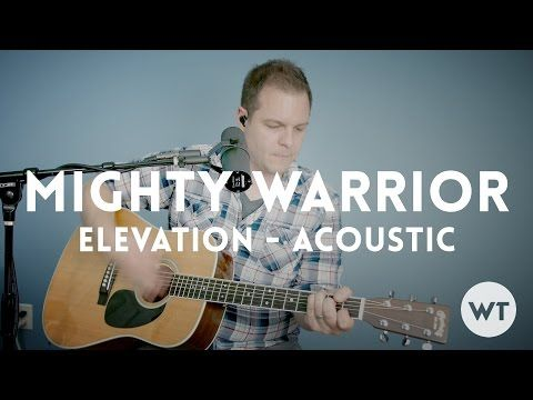 Mighty Warrior Elevation Worship Acoustic With Chords Youtube