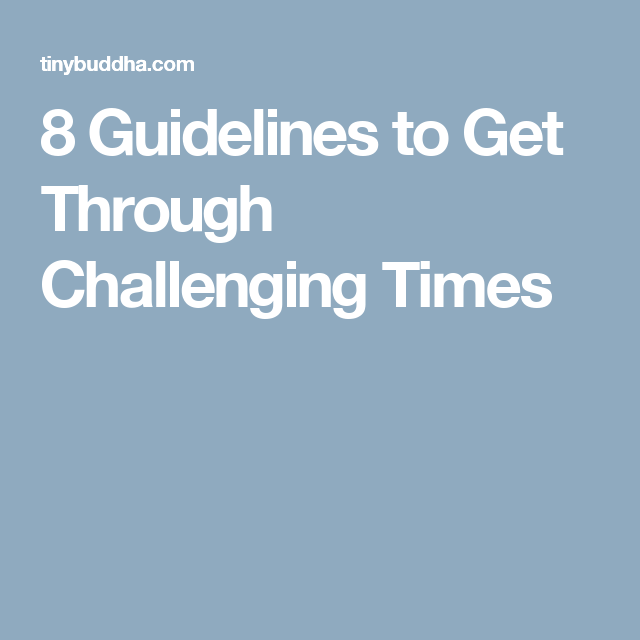8 Guidelines to Get Through Challenging Times