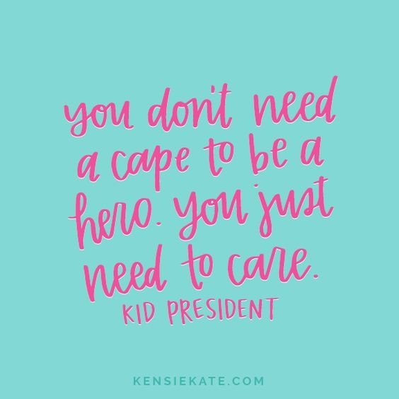 Image result for you don't need a cape to be a hero you listened to care