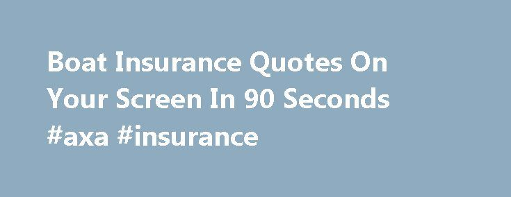 Boat Insurance Quote Captivating Boat Insurance Quotes On Your Screen In 90 Seconds #axa #insurance . Decorating Inspiration
