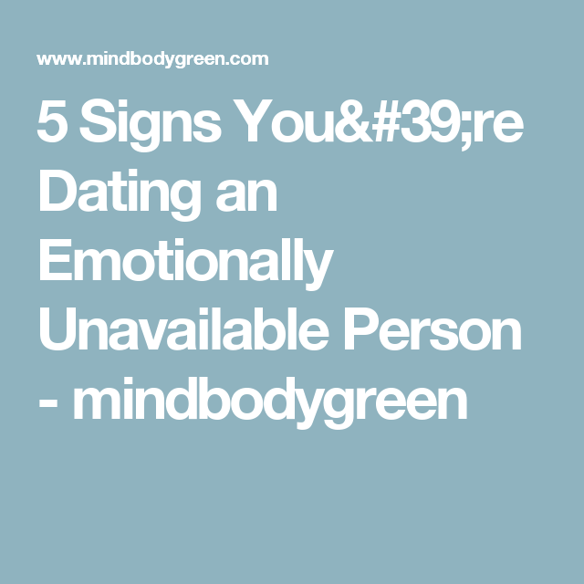 Signs youre dating an emotionally unavailable person