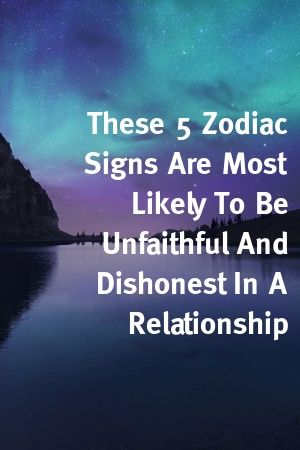 Photo of These 5 Zodiac Signs Are Most Likely To Be Unfaithful And Dishonest In A Relationship by Pipp…