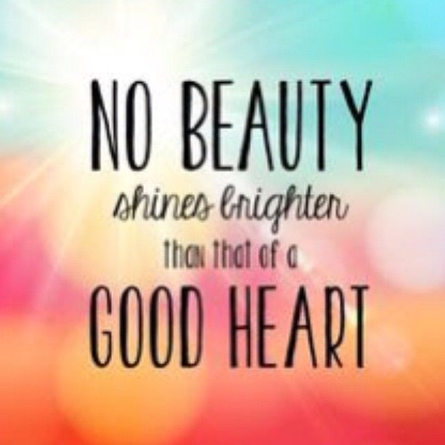 Strength Quotes : No Beauty Shines Brighter Than That Of A Good Heart.