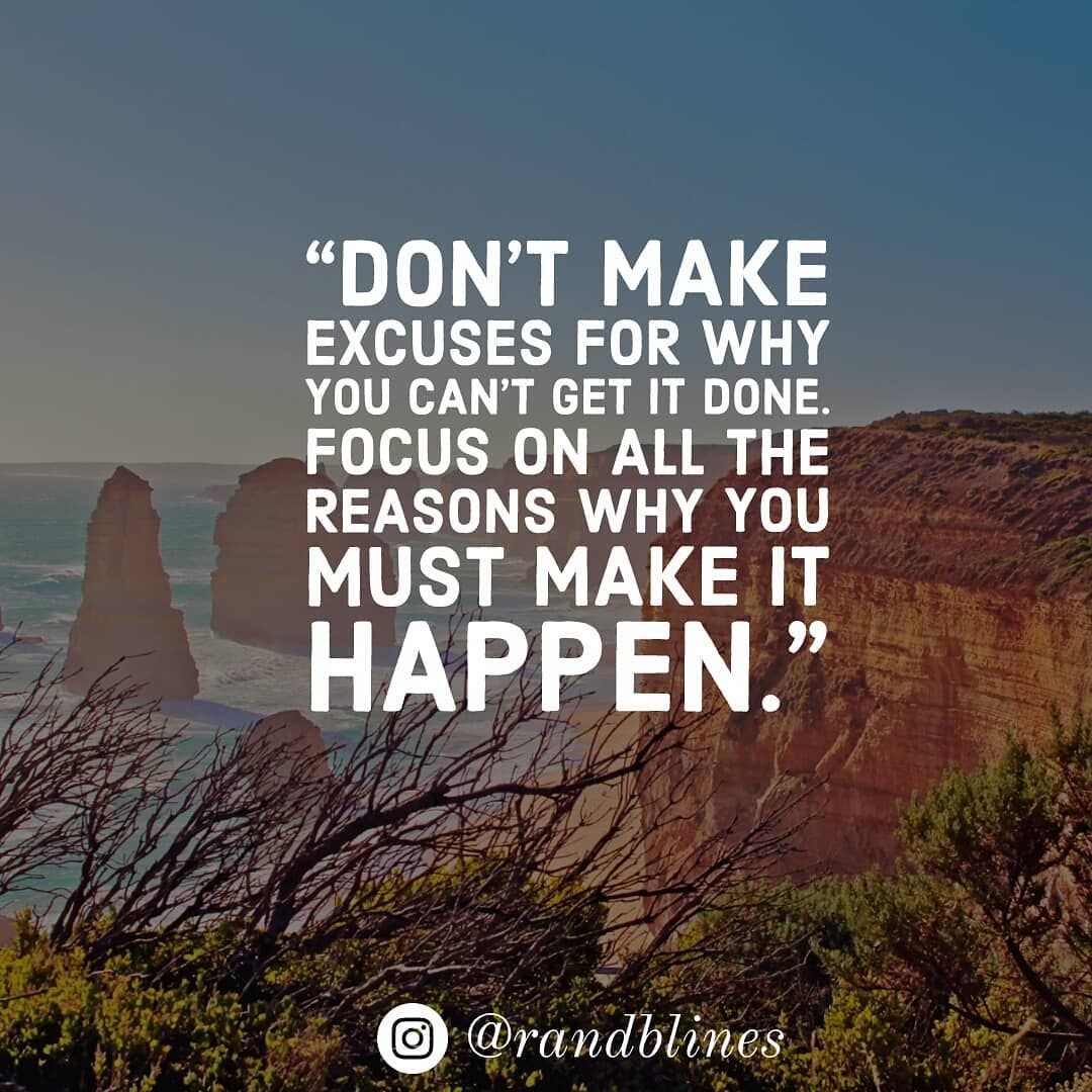 """Don't make excuses for why you can't get it done. Focus"