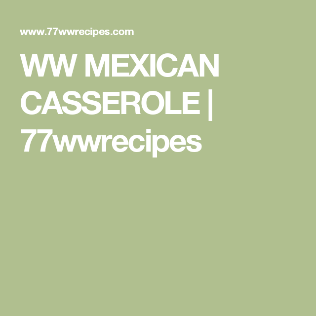 WW MEXICAN CASSEROLE | 77wwrecipes