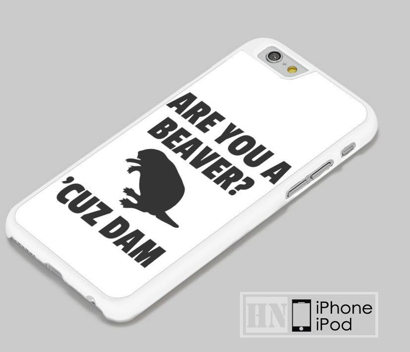 Are You a Beaver Cuz Dam Samsung, iPhone, HTC One, LG Case