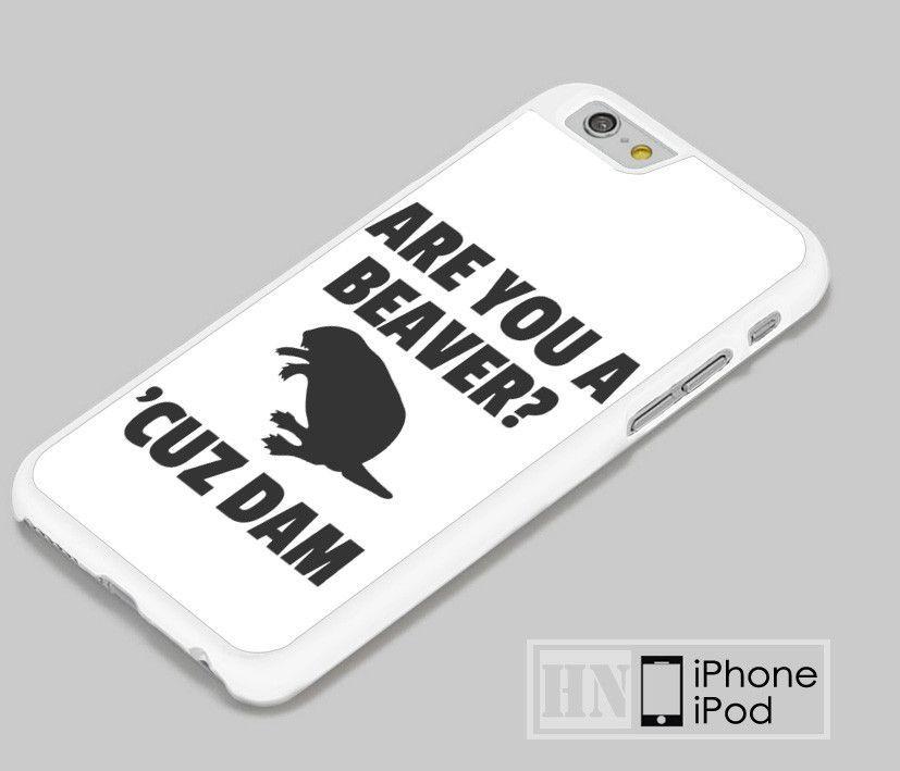 Are You a Beaver Cuz Dam Samsung, iPhone, HTC One, LG Case