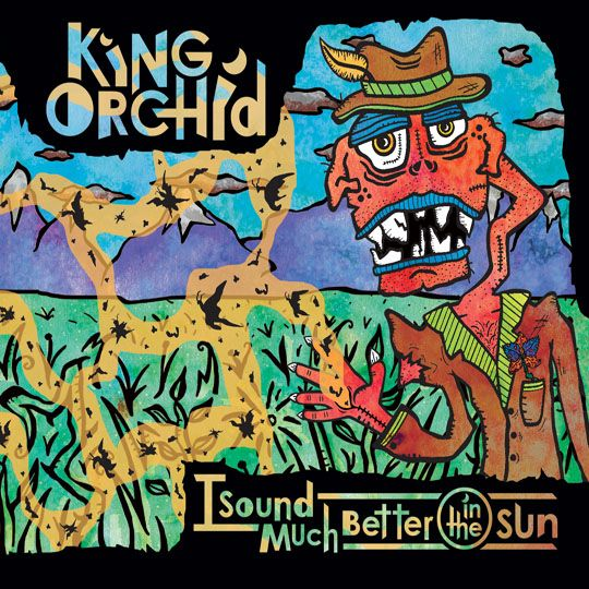 King Orchid - I Sound Much Better in the Sun (2010)