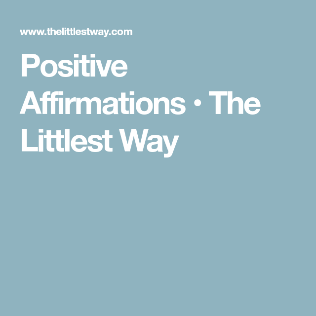 Positive Affirmations • The Littlest Way