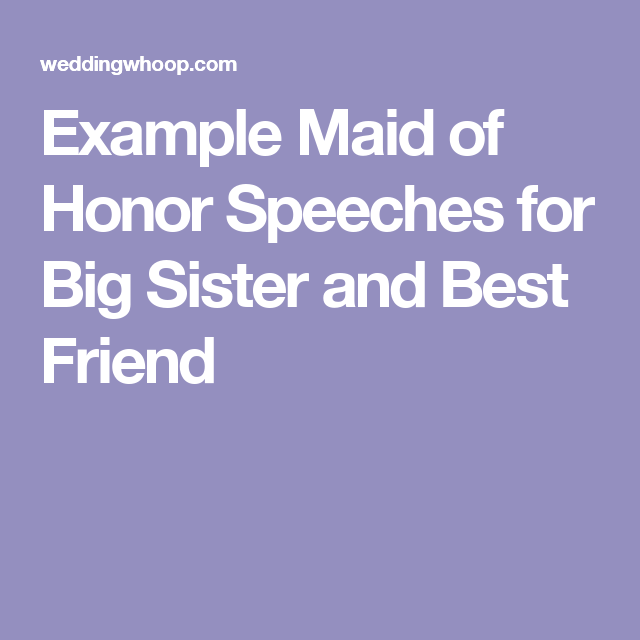 Looking For Example Maid Of Honor Sches Sister And Best Friend We Got Examples Ideas Your Wedding Toast