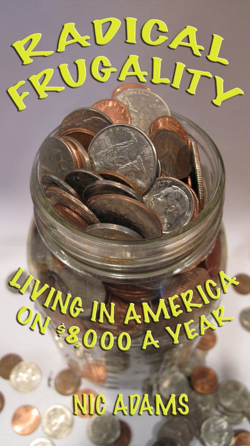 Radical Frugality Living in America on 8,000 a Year