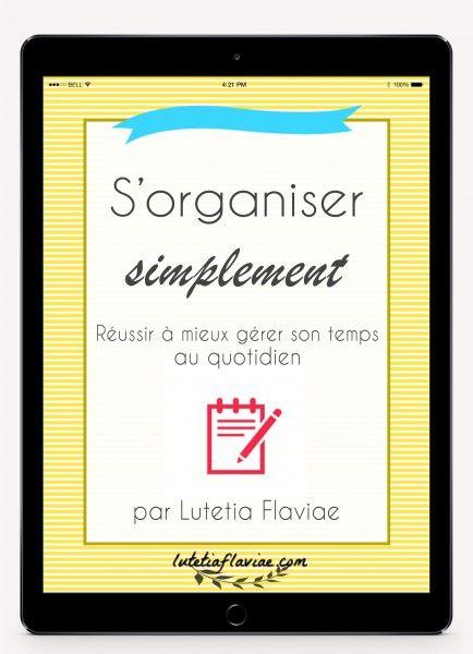 Tout sur mon ebook S'organiser simplement pour réussir à mieux gérer son temps au quotidien ! Découvrez-le sur lutetiaflaviae.com