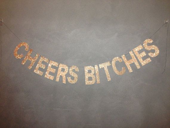 This CHEERS BITCHES gold glitter banner is perfect for a bachelorette party, birthday party, bridal shower or just a good old girls night out!