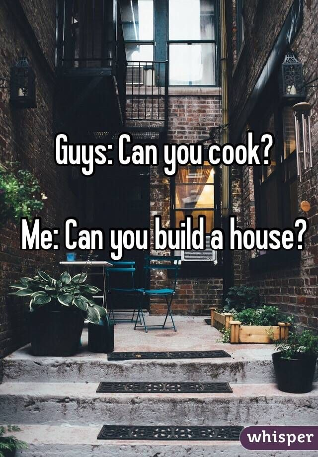 Me: Can You Build A House?