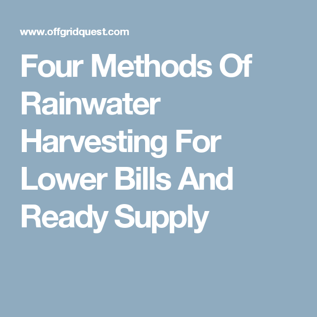 Four Methods Of Rainwater Harvesting For Lower Bills And Ready Supply