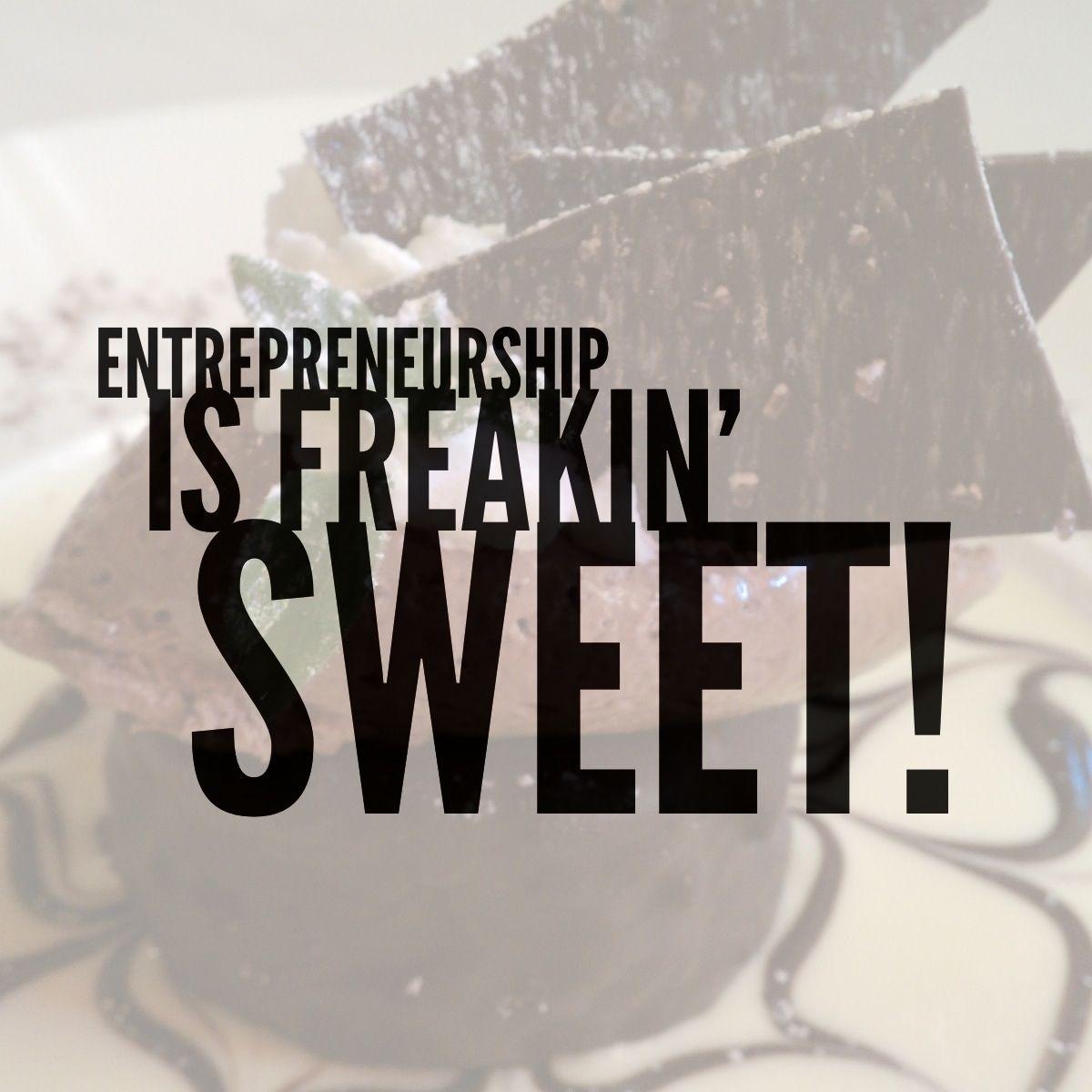 Being an entrepreneur is just freakin' sweet!
