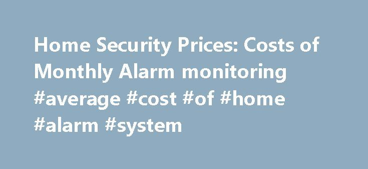 Home Security Prices: Costs Of Monthly Alarm Monitoring #average #cost #of # Home #alarm #system ...