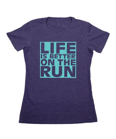 Take a look at this Storm Blue 'Life Is Better on the Run' Tee - Women by Gone for a Run on #zulily today!