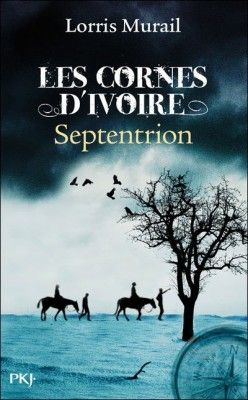 Les cornes d'ivoire. Tome 2 (Septentrion). Un roman de Lorris Murail (Pocket Jeunesse)