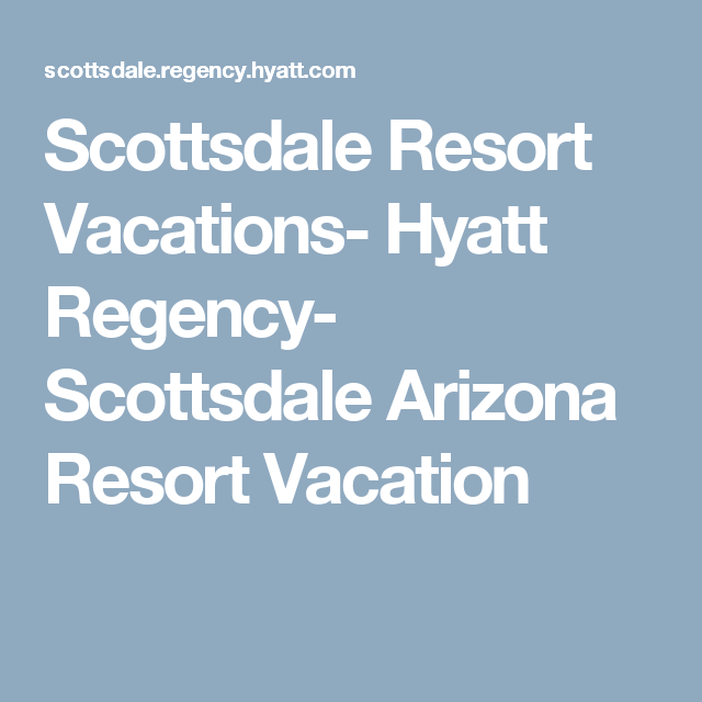 Scottsdale Resort Vacations- Hyatt Regency- Scottsdale Arizona Resort Vacation