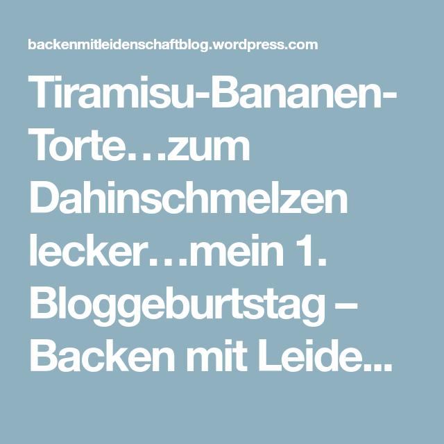 Tiramisu-Bananen-Torte…zum Dahinschmelzen lecker…mein 1. Bloggeburtstag – Backen mit Leidenschaft
