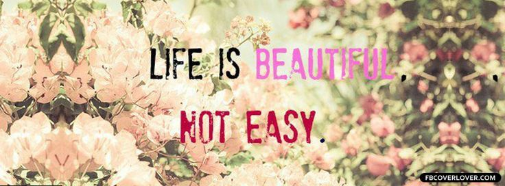 Life Is Beautiful Not Easy Facebook Covers More Life