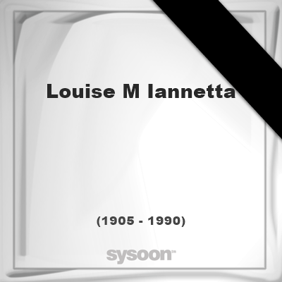 Louise M Iannetta(1905 - 1990), died at age 85 years: In Memory of Louise M Iannetta. Personal… #people #news #funeral #cemetery #death