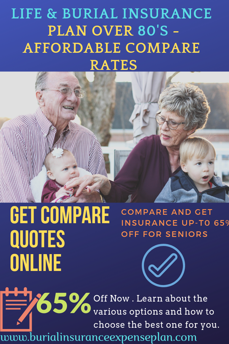 Lifeinsurance Burialinsurance Plan Over 80 S Compare Rates There Are Many Dif Life Insurance For Seniors Affordable Life Insurance Life Insurance Policy