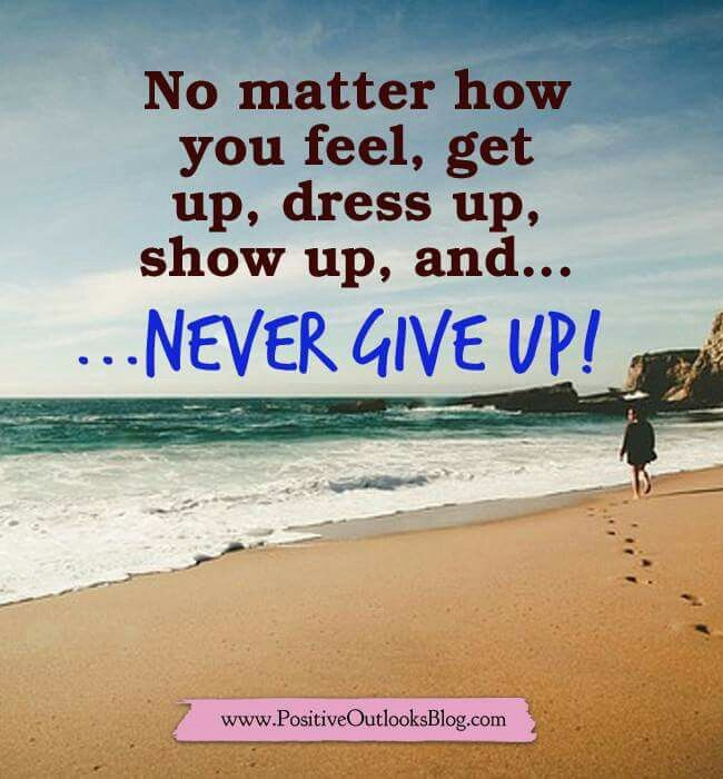 """""""NEVER GIVE UP.""""..."""