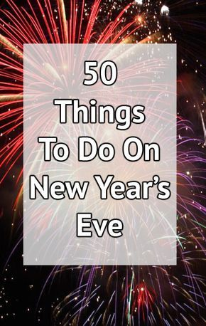 50 Things To Do On New Year S Eve New Years Eve Traditions New