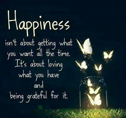 Yes I am grateful and happiness is just a bonus!