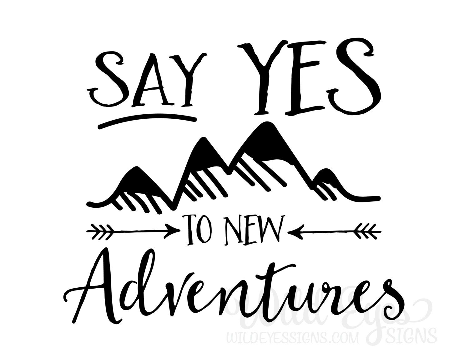 Say Yes To New Adventures Vinyl Wall Decal Art Nursery Quote Travel Sticker Arrows Mountains Explorer Nature Modern Woodland Decor By WildEyesSigns On Etsy