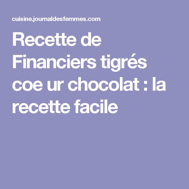 Recette de Financiers tigrés coe ur chocolat : la recette facile