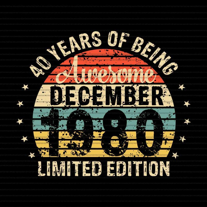 40 years of being December 1980 limited edition svg,40
