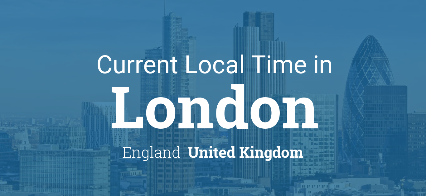 Current Local Time In London England United Kingdom London England United Kingdom
