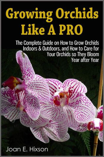 Growing Orchids Like A Pro: The Complete Guide On How To Gr... #growingorchids