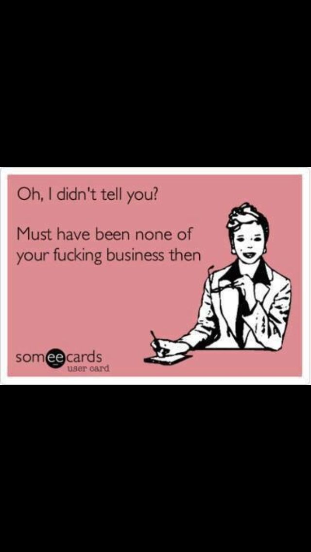 None Of Your Business Funny Inspirational Quotes Funny Quotes Make Me Laugh