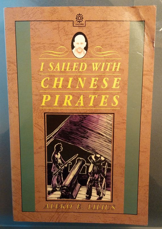 I Sailed With Chinese Pirates -- Aleko E. Lilius, 1930. American Journalist abducted by Macau Pirates in 1920s, and lives to tell the tale.