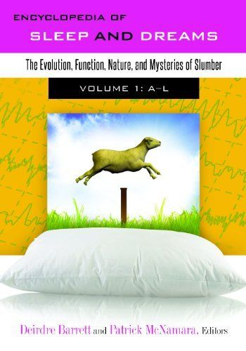 Encyclopedia of Sleep and Dreams [2 volumes]: The Evolution, Function, Nature, and Mysteries of Slumber by Deirdre Barrett. $189.00. Publication: June 12, 2012