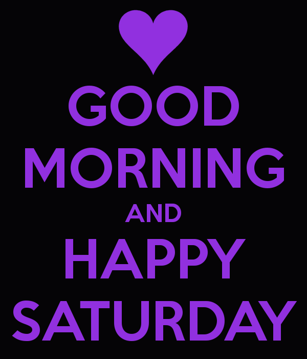 Pin By Andrea Tardin On Keep Calm Good Morning Happy Saturday Saturday Quotes Morning Quotes