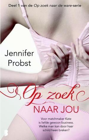 Op zoek naar jou - Jennifer Probst  Deel 1 van de op zoek naar de ware serie
