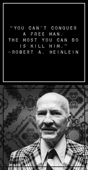 Robert Heinlein Quotes Magnificent You Can't Conquer A Free Manthe Most You Can Do Is Kill Him