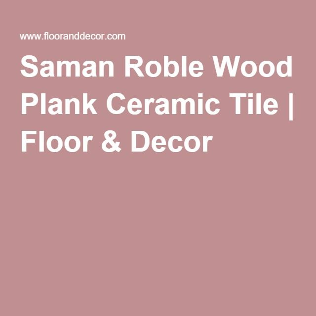 Tile Floor And Decor Amusing Saman Roble Wood Plank Ceramic Tile  Wood Planks Ceramic Tile Inspiration Design