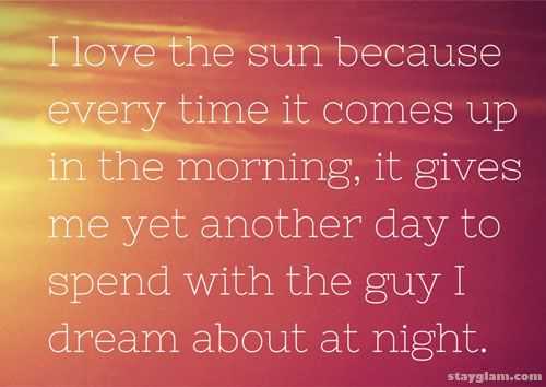Good Afternoon Quotes For Him: I Love The Sun Because Every Time It Comes Up In The