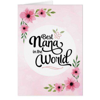 Nana Birthday Best Nana In The World W Flowers Card Zazzle Com Birthday Cards Diy Unique Birthday Cards Nana Birthday