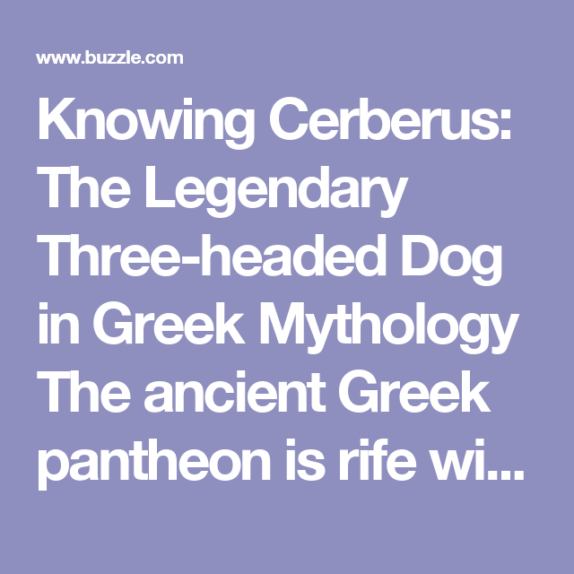 Knowing Cerberus The Legendary Three Headed Dog In Greek Mythology