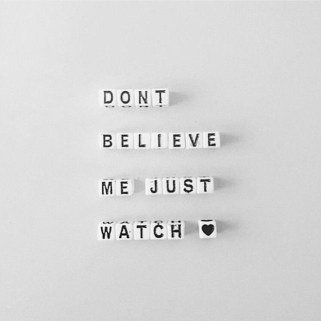 Don't believe me just watch #quote