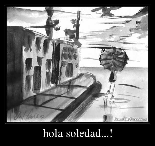 hola soledad...!