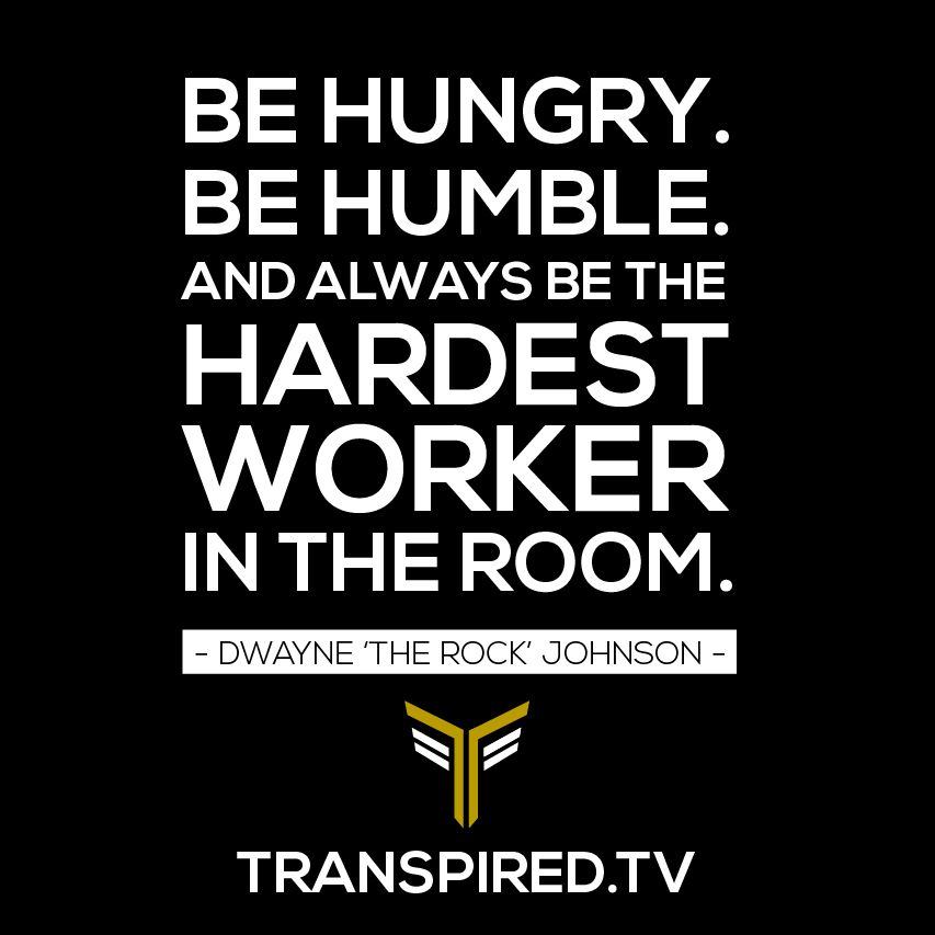 Be Hungry Be Humble And Always Be The Hardest Worker In The Room