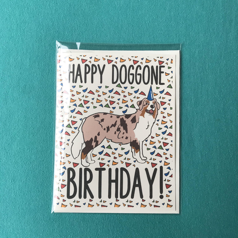 Australian Shepherd Happy Doggone Birthday Card Funny Dog Pun Birthday Card Handmade Notecard Available As A Si Dog Birthday Dog Gifts Australian Shepherd